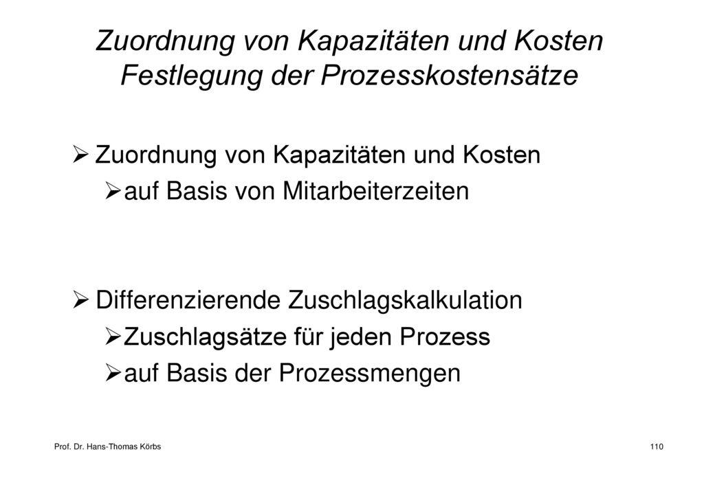 Zuordnung von Kapazitäten und Kosten Festlegung der Prozesskostensätze