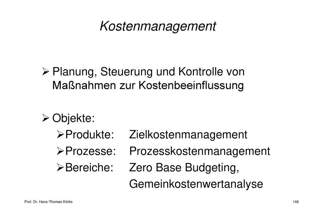 Kostenmanagement Planung, Steuerung und Kontrolle von Maßnahmen zur Kostenbeeinflussung. Objekte: Produkte: Zielkostenmanagement.