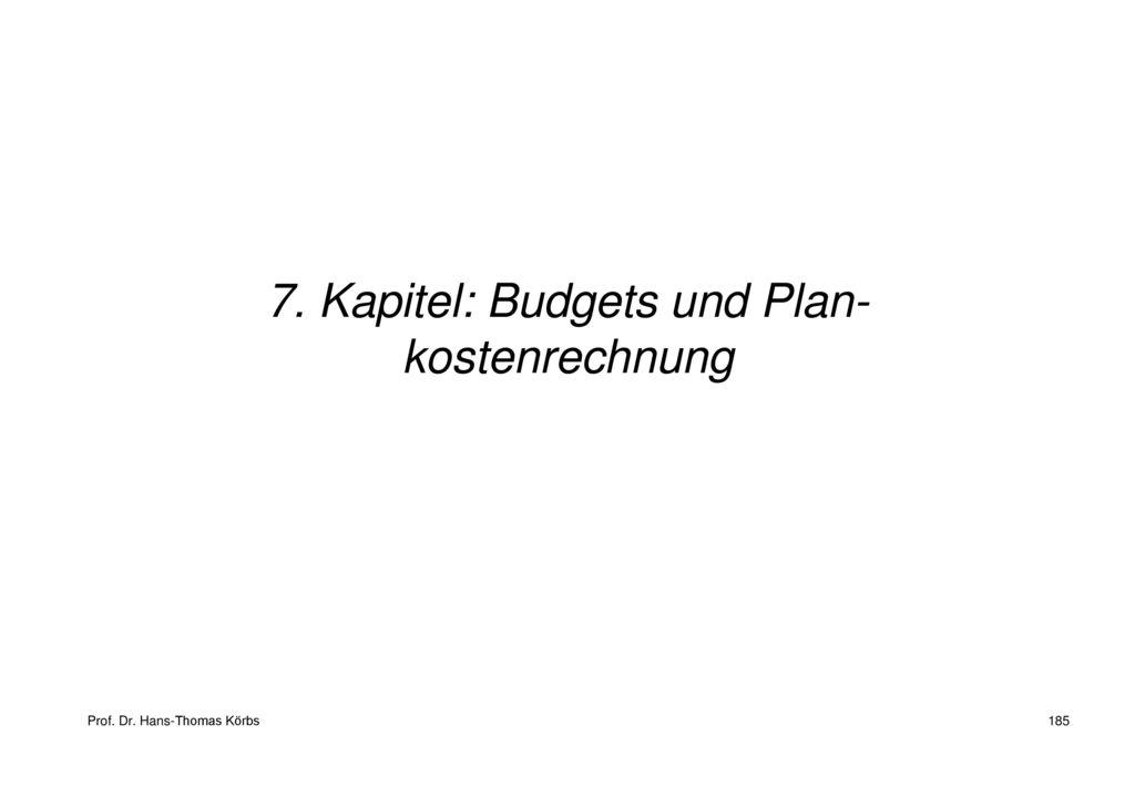 7. Kapitel: Budgets und Plan- kostenrechnung