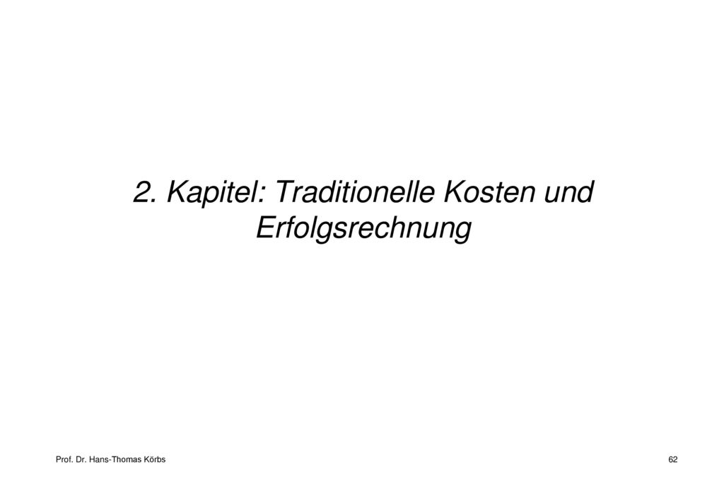 2. Kapitel: Traditionelle Kosten und Erfolgsrechnung