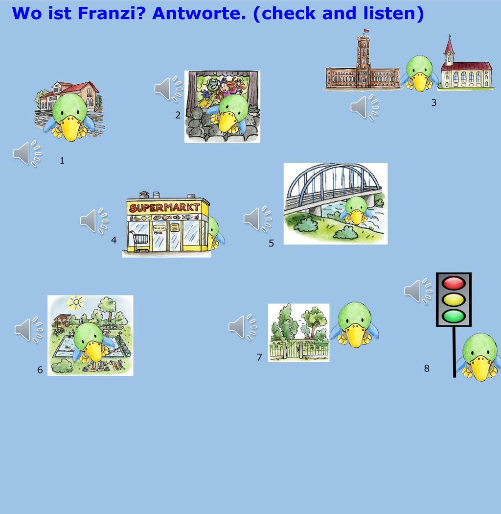 Wo ist Franzi Antworte. (check and listen)