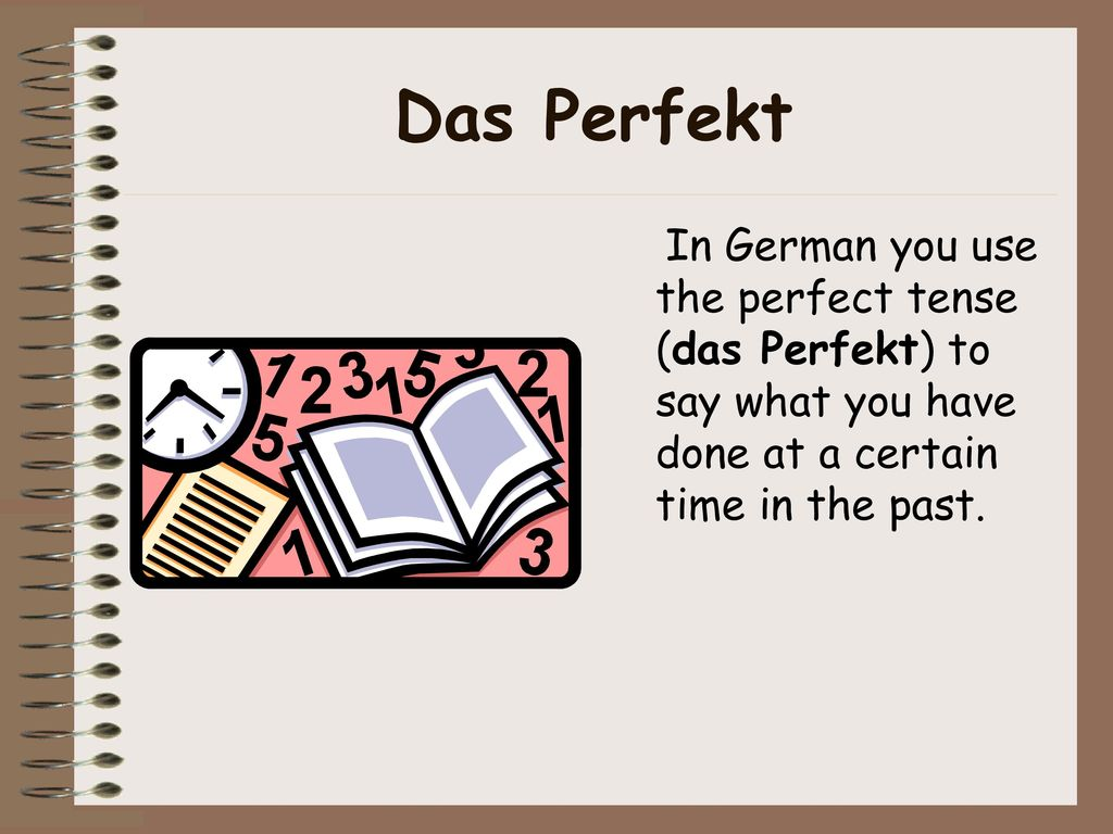 Das Perfekt In German you use the perfect tense (das Perfekt) to say what you have done at a certain time in the past.