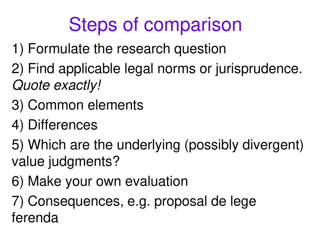 Steps of comparison 1) Formulate the research question