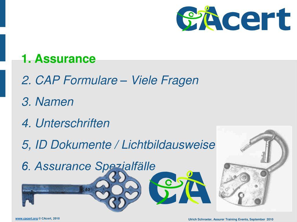 1. Assurance 2. CAP Formulare – Viele Fragen 3. Namen 4