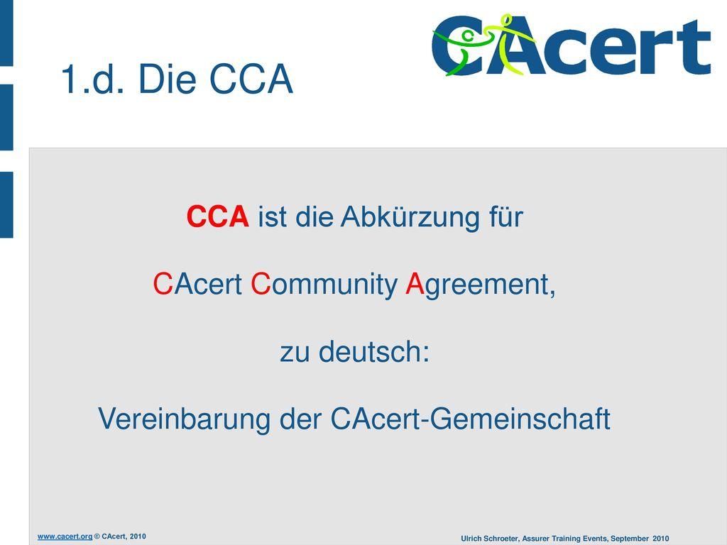 1.d. Die CCA CCA ist die Abkürzung für CAcert Community Agreement,