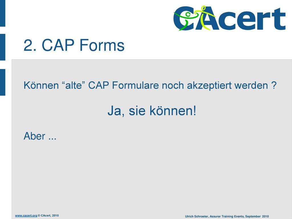 2. CAP Forms Können alte CAP Formulare noch akzeptiert werden Ja, sie können! Aber ...