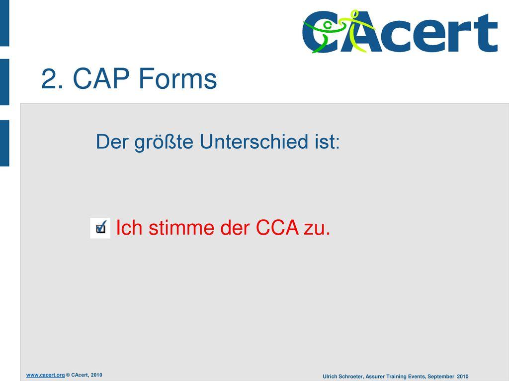 2. CAP Forms Der größte Unterschied ist: Ich stimme der CCA zu.