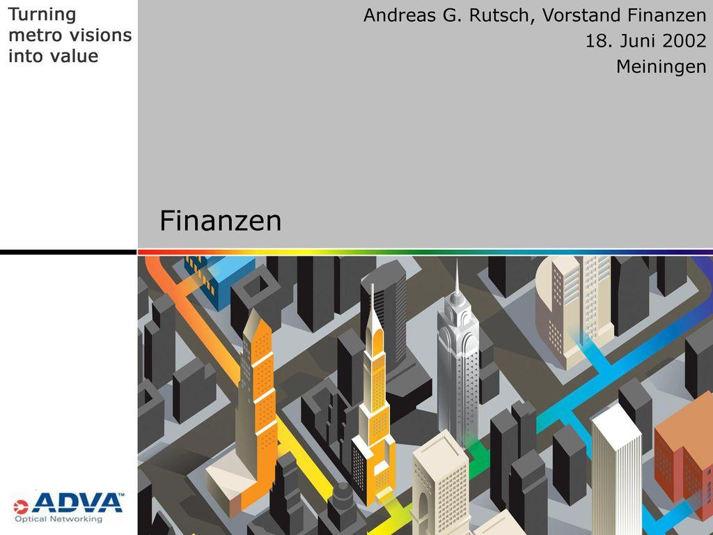 Finanzen Andreas G. Rutsch, Vorstand Finanzen 18. Juni 2002 Meiningen