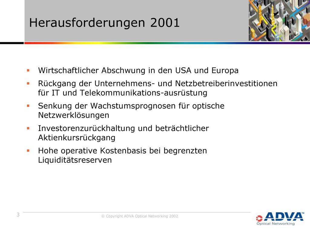 Herausforderungen 2001 Wirtschaftlicher Abschwung in den USA und Europa.