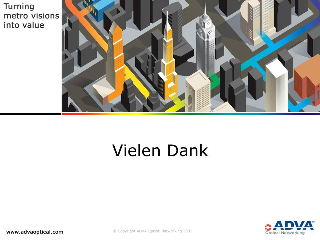 Vielen Dank © Copyright ADVA Optical Networking 2002