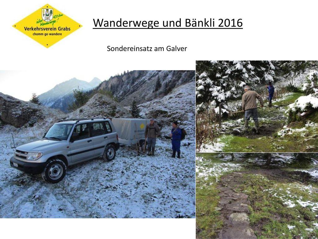 Wanderwege und Bänkli 2016 Sondereinsatz am Galver