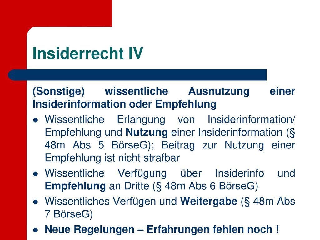 Insiderrecht IV (Sonstige) wissentliche Ausnutzung einer Insiderinformation oder Empfehlung.