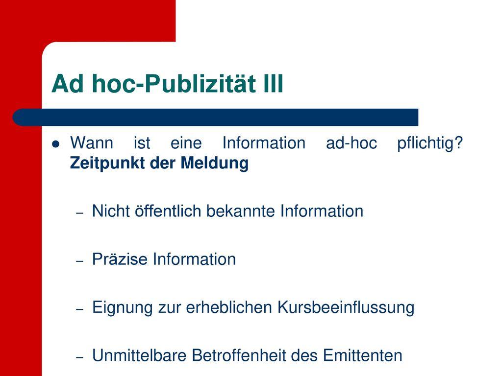Ad hoc-Publizität III Wann ist eine Information ad-hoc pflichtig Zeitpunkt der Meldung. Nicht öffentlich bekannte Information.