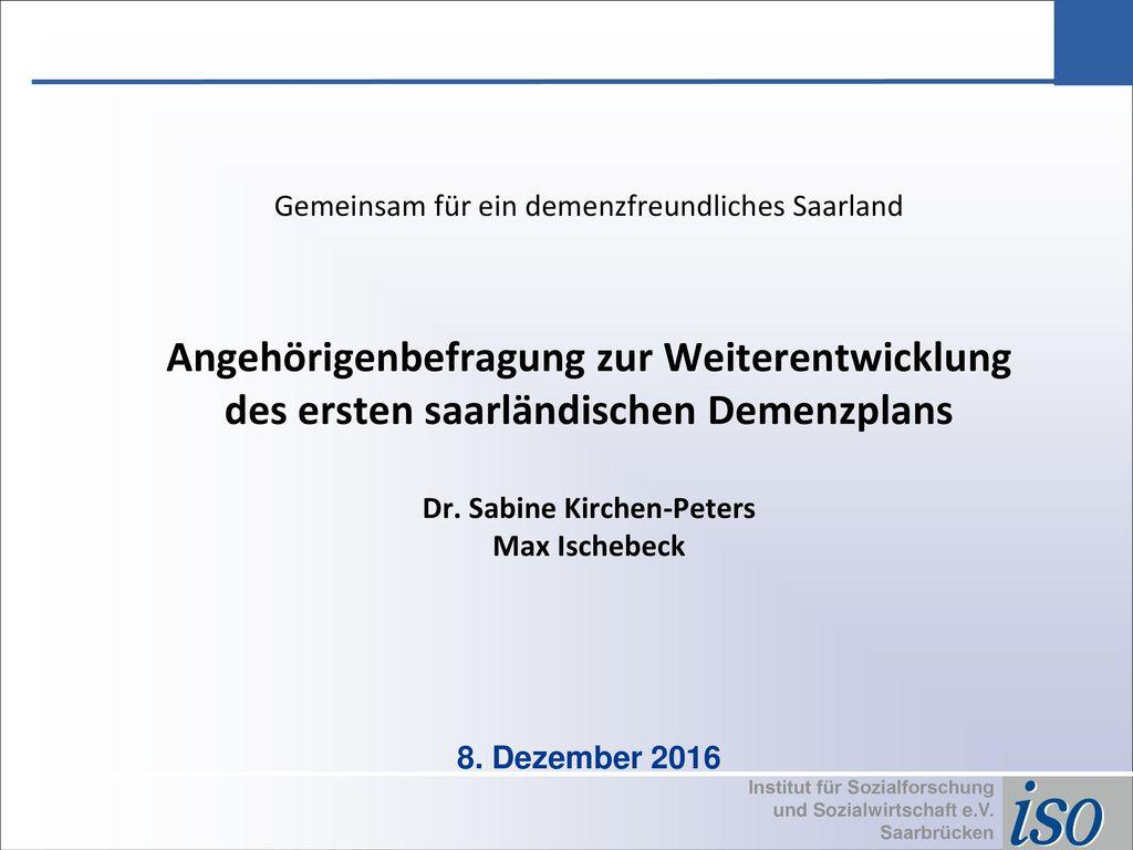 Gemeinsam für ein demenzfreundliches Saarland Angehörigenbefragung zur Weiterentwicklung des ersten saarländischen Demenzplans Dr.