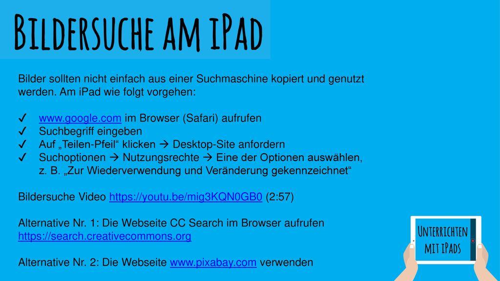 Bilder sollten nicht einfach aus einer Suchmaschine kopiert und genutzt werden. Am iPad wie folgt vorgehen: