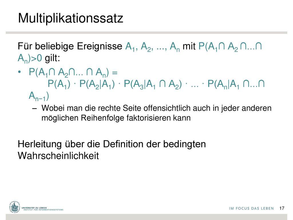 Multiplikationssatz Für beliebige Ereignisse A1, A2, ..., An mit P(A1∩ A2 ∩...∩ An)>0 gilt: