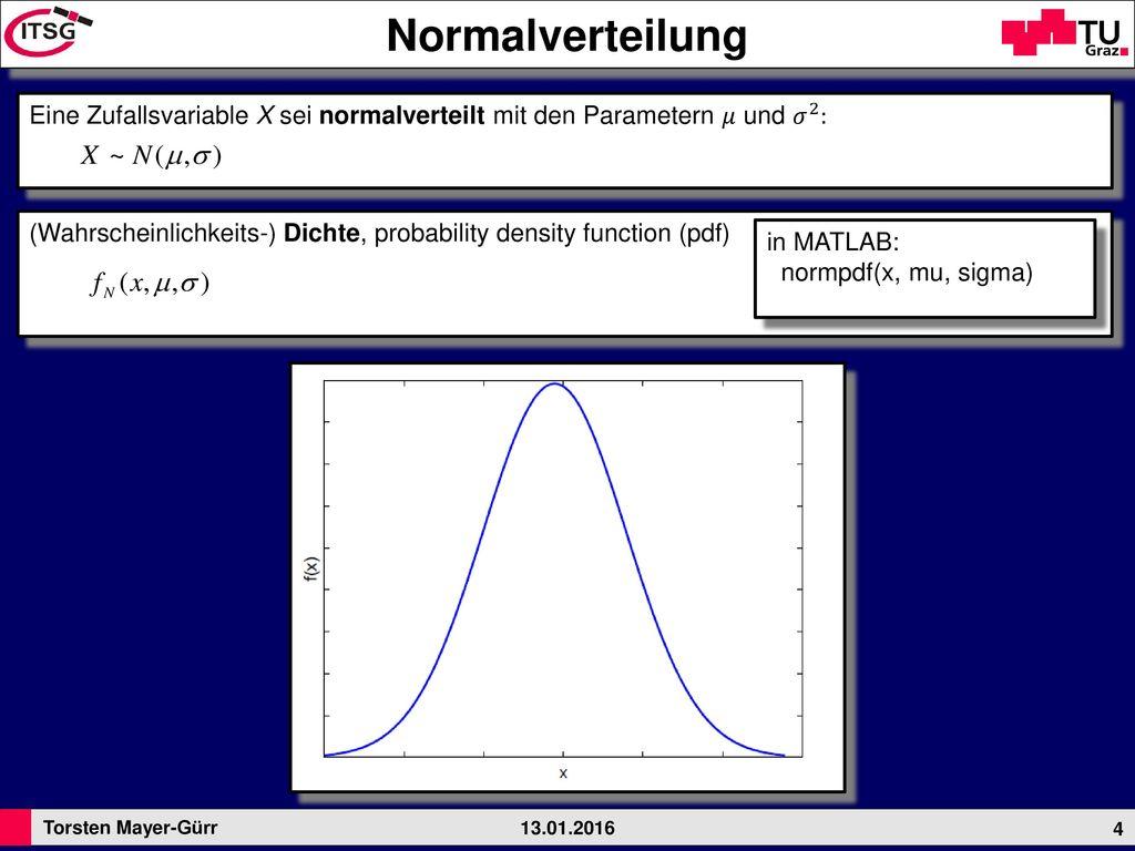Normalverteilung Eine Zufallsvariable X sei normalverteilt mit den Parametern 𝜇 und 𝜎 2 :