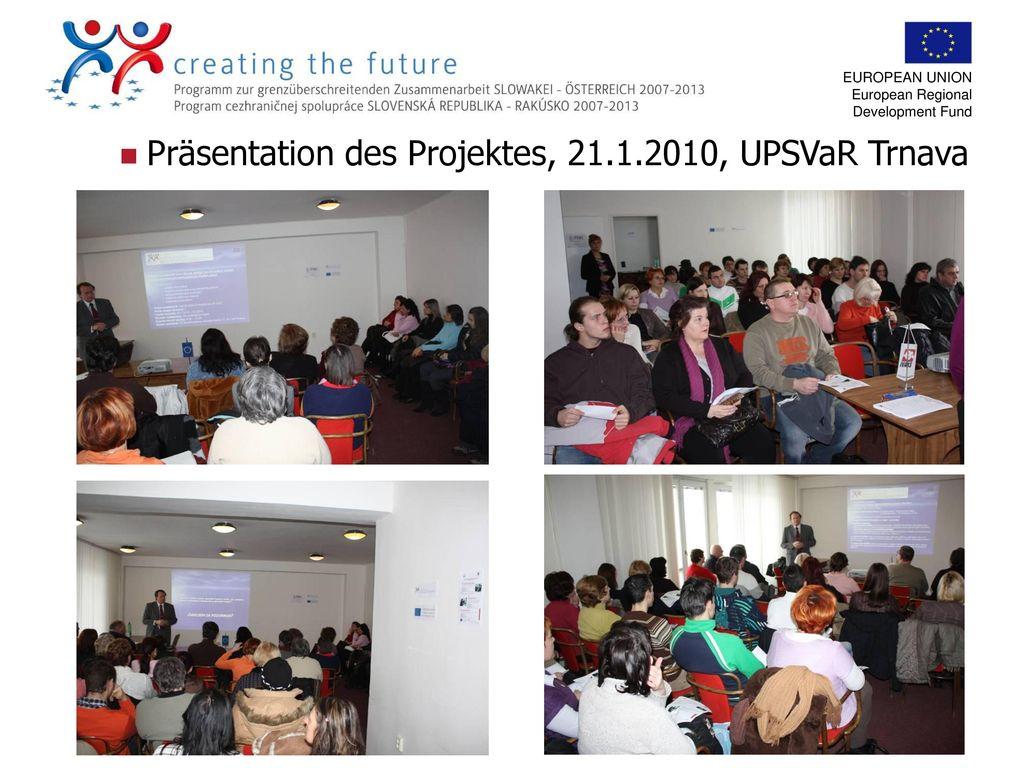 Präsentation des Projektes, 21.1.2010, UPSVaR Trnava