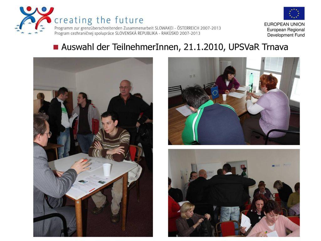 Auswahl der TeilnehmerInnen, 21.1.2010, UPSVaR Trnava