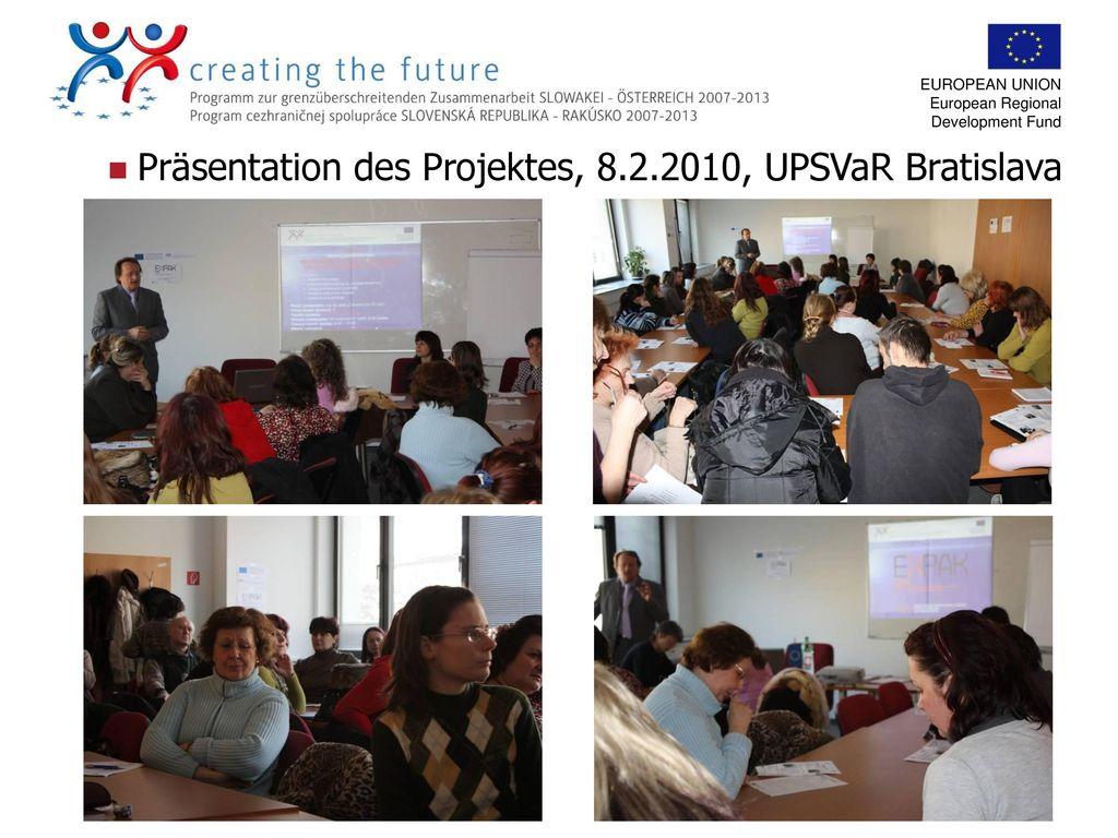 Präsentation des Projektes, 8.2.2010, UPSVaR Bratislava