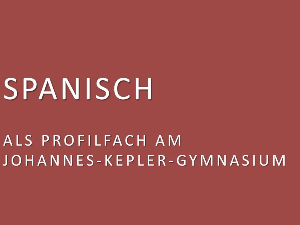 SPANISCH ALS PROFILFACH AM JOHANNES-KEPLER-GYMNASIUM
