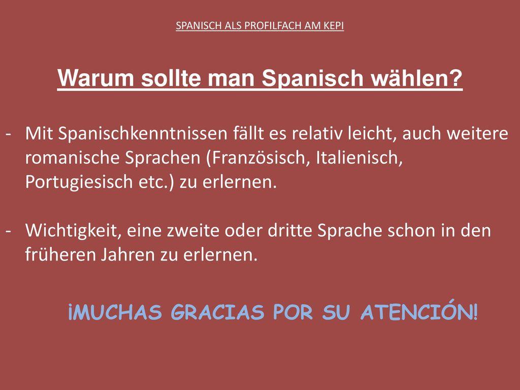 Warum sollte man Spanisch wählen ¡MUCHAS GRACIAS POR SU ATENCIÓN!