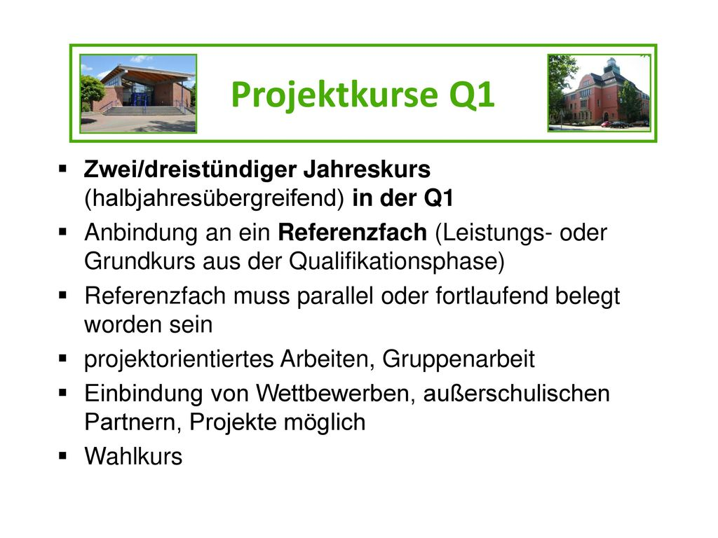 Projektkurse Q1 Zwei/dreistündiger Jahreskurs (halbjahresübergreifend) in der Q1.