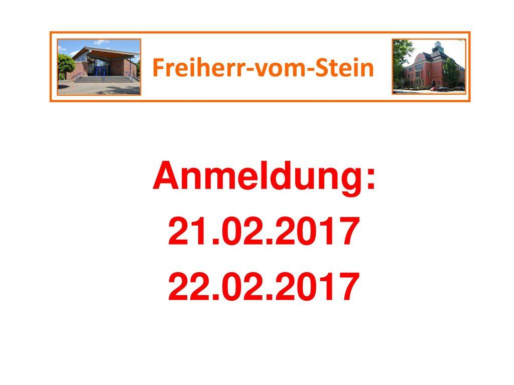 Freiherr-vom-Stein Anmeldung: 21.02.2017 22.02.2017