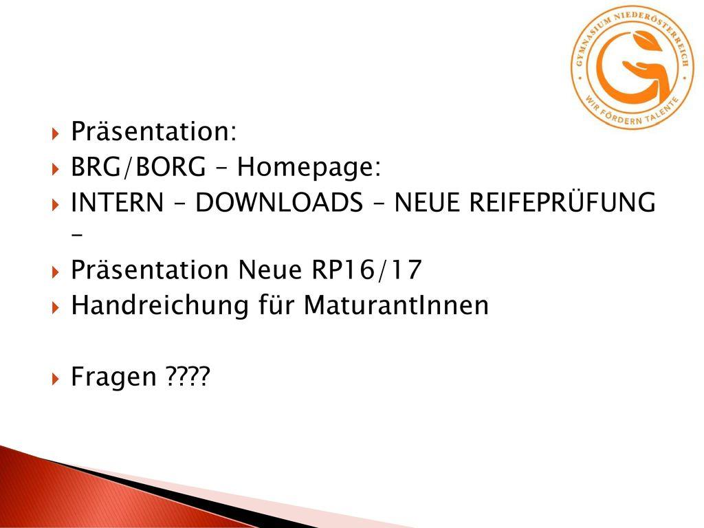 Präsentation: BRG/BORG – Homepage: INTERN – DOWNLOADS – NEUE REIFEPRÜFUNG – Präsentation Neue RP16/17.