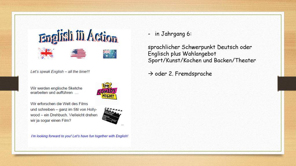 in Jahrgang 6: sprachlicher Schwerpunkt Deutsch oder Englisch plus Wahlangebot Sport/Kunst/Kochen und Backen/Theater.