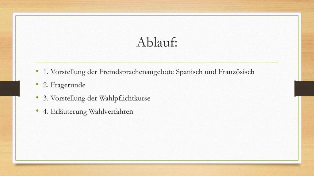 Ablauf: 1. Vorstellung der Fremdsprachenangebote Spanisch und Französisch. 2. Fragerunde. 3. Vorstellung der Wahlpflichtkurse.