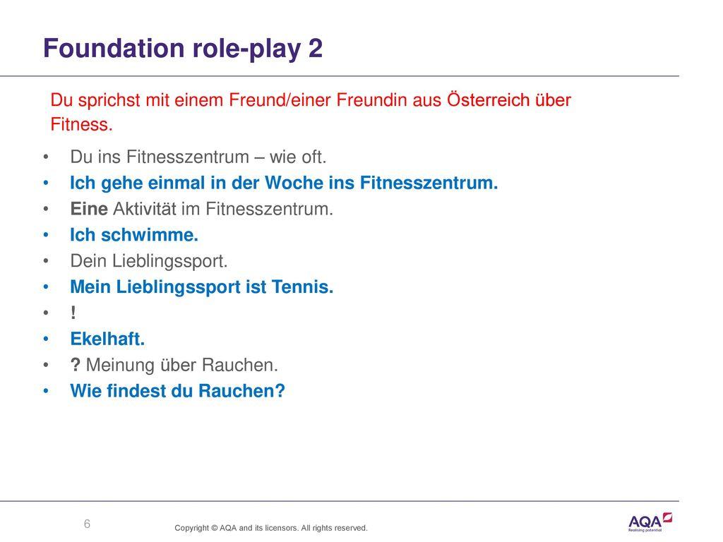 Foundation role-play 2 Du sprichst mit einem Freund/einer Freundin aus Österreich über. Fitness. Du ins Fitnesszentrum – wie oft.