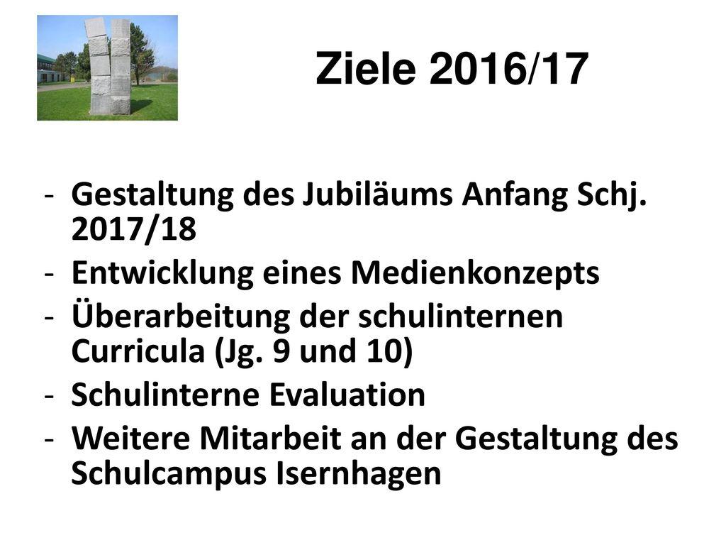 Ziele 2016/17 Gestaltung des Jubiläums Anfang Schj. 2017/18