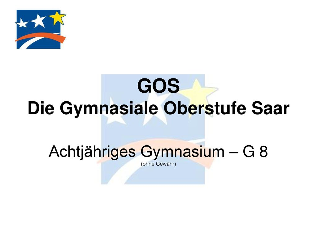 GOS Die Gymnasiale Oberstufe Saar Achtjähriges Gymnasium – G 8 (ohne Gewähr)