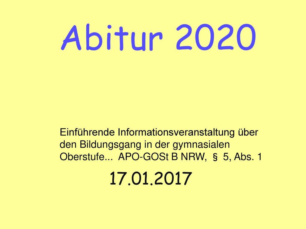 Abitur 2020 Einführende Informationsveranstaltung über den Bildungsgang in der gymnasialen Oberstufe... APO-GOSt B NRW, § 5, Abs. 1.