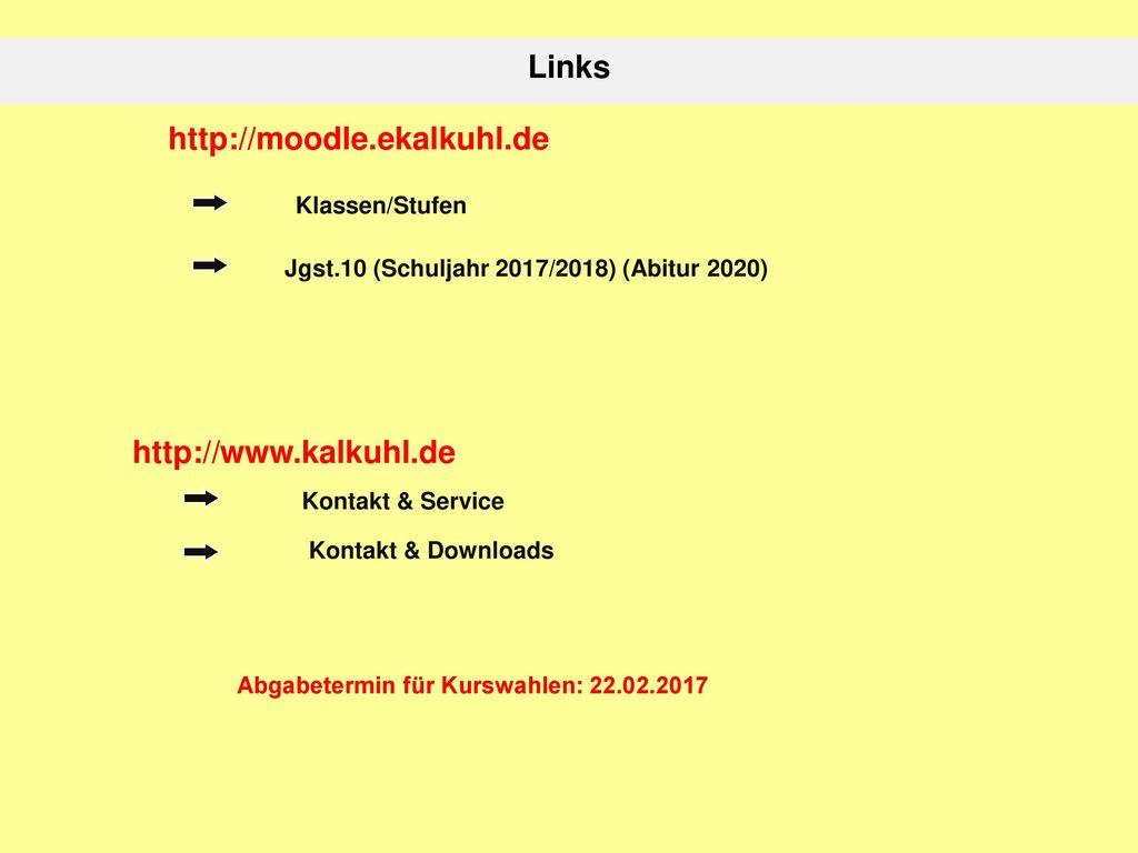 Links http://moodle.ekalkuhl.de http://www.kalkuhl.de Klassen/Stufen