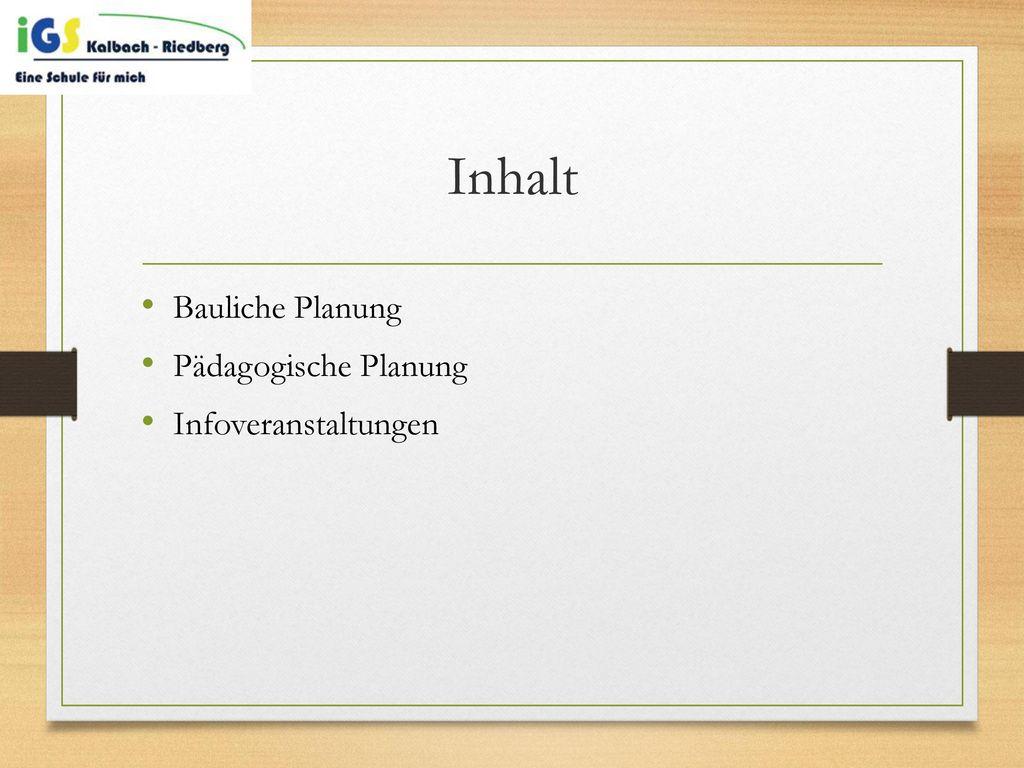 Inhalt Bauliche Planung Pädagogische Planung Infoveranstaltungen