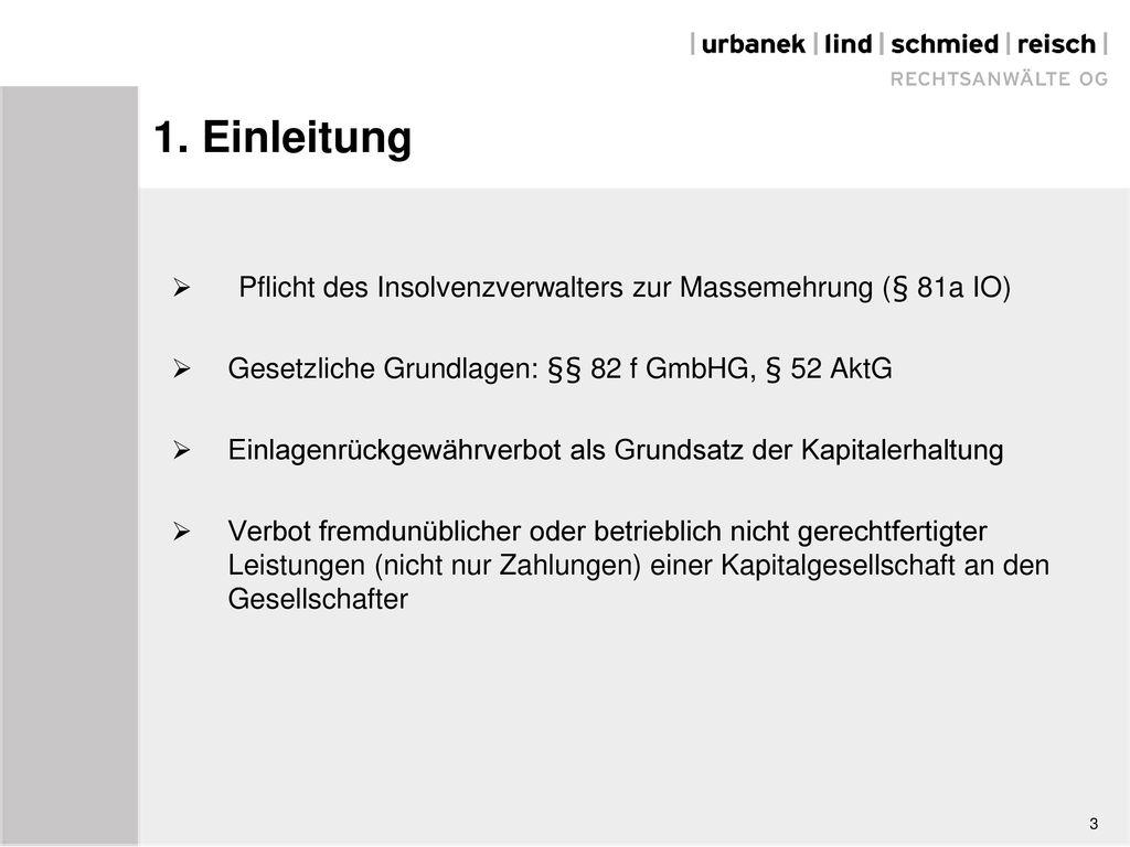 1. Einleitung Pflicht des Insolvenzverwalters zur Massemehrung (§ 81a IO) Gesetzliche Grundlagen: §§ 82 f GmbHG, § 52 AktG.