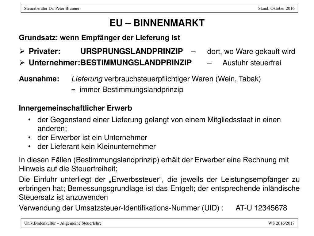 EU – BINNENMARKT Grundsatz: wenn Empfänger der Lieferung ist. Privater: URSPRUNGSLANDPRINZIP – dort, wo Ware gekauft wird.