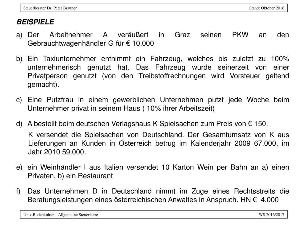 Beispiele Der Arbeitnehmer A veräußert in Graz seinen PKW an den Gebrauchtwagenhändler G für € 10.000.