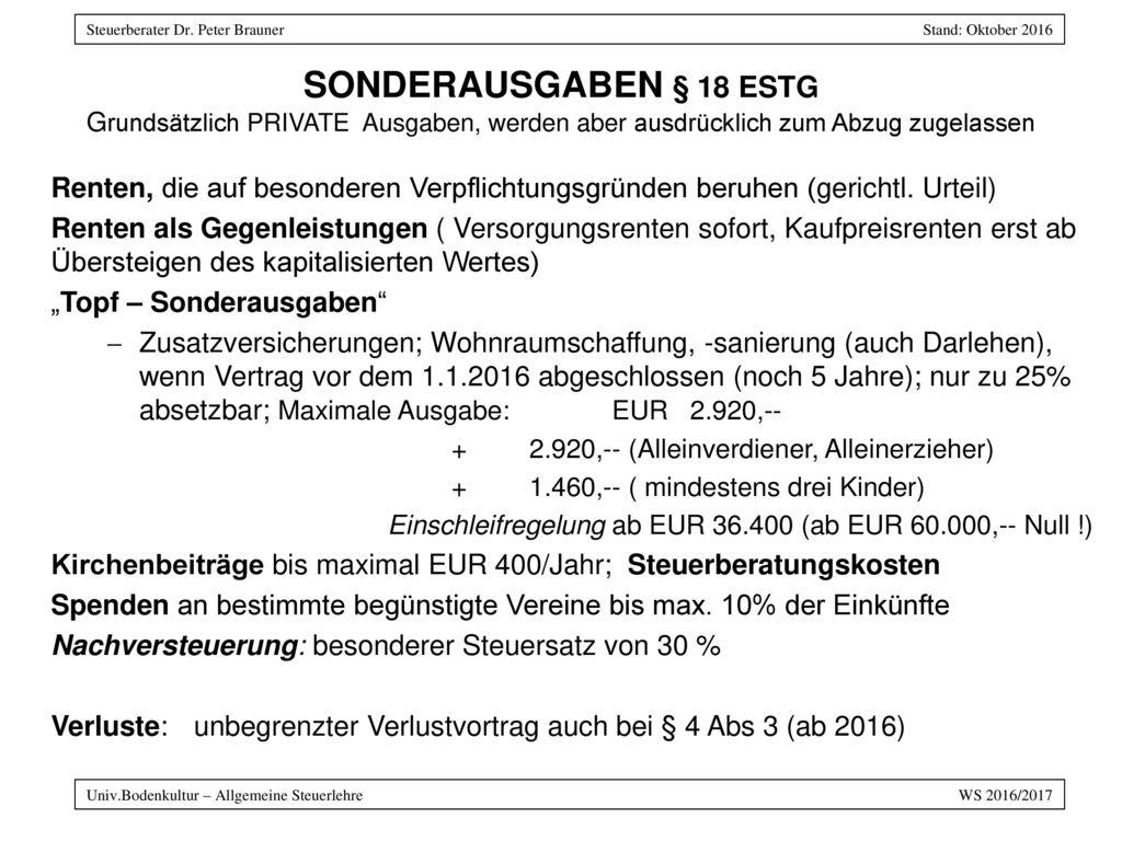 SONDERAUSGABEN § 18 EStG grundsätzlich PRIVATE Ausgaben, werden aber ausdrücklich zum Abzug zugelassen