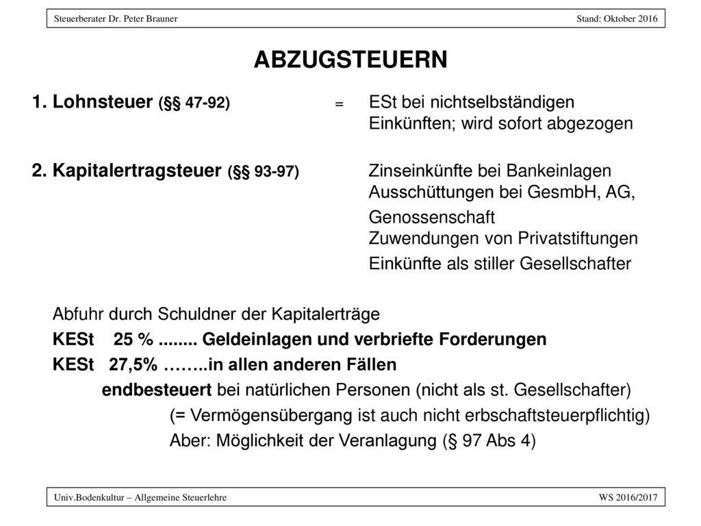 ABZUGSTEUERN Lohnsteuer (§§ 47-92) = ESt bei nichtselbständigen Einkünften; wird sofort abgezogen.