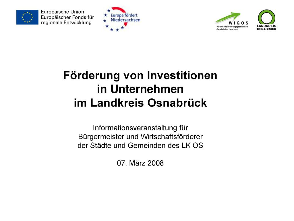 Förderung von Investitionen in Unternehmen im Landkreis Osnabrück Informationsveranstaltung für Bürgermeister und Wirtschaftsförderer der Städte und Gemeinden des LK OS 07.