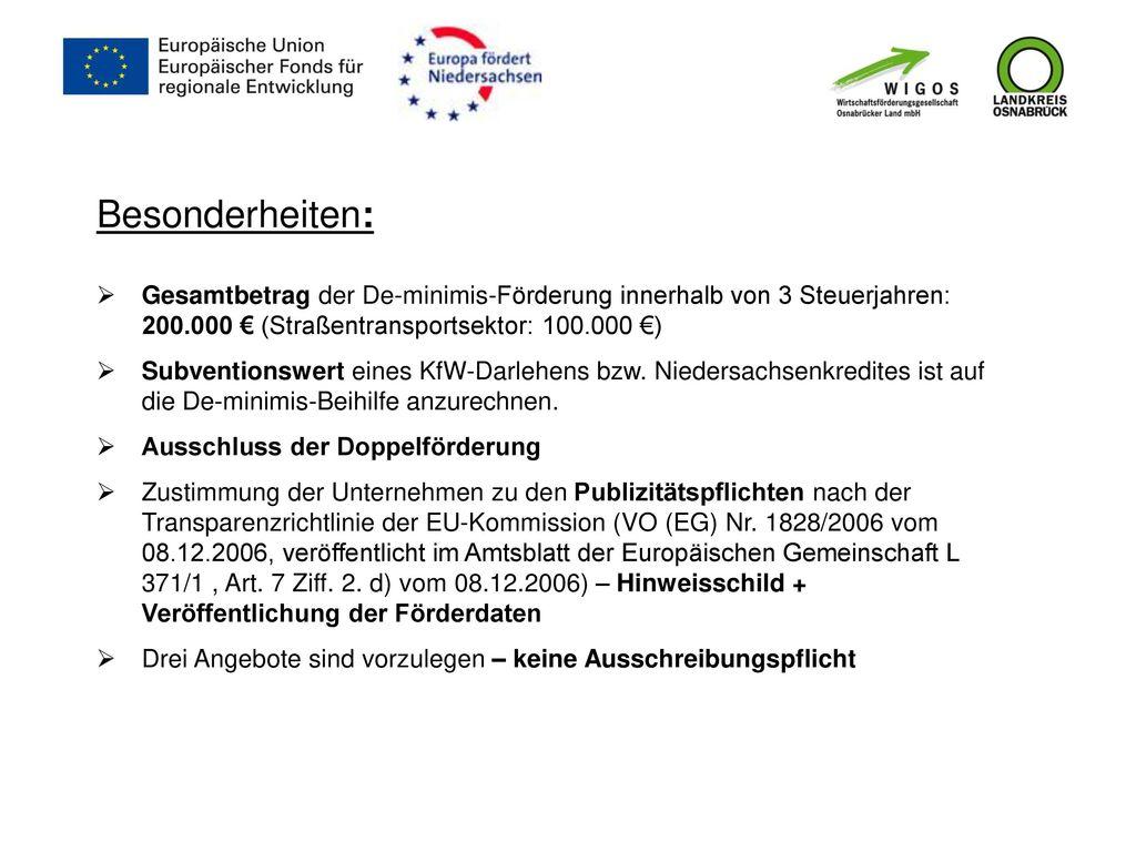Besonderheiten: Gesamtbetrag der De-minimis-Förderung innerhalb von 3 Steuerjahren: 200.000 € (Straßentransportsektor: 100.000 €)