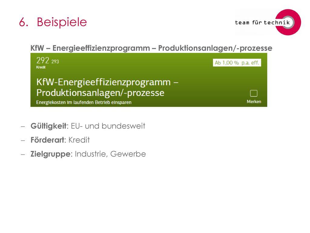 6. Beispiele KfW – Energieeffizienzprogramm – Produktionsanlagen/-prozesse. Gültigkeit: EU- und bundesweit.