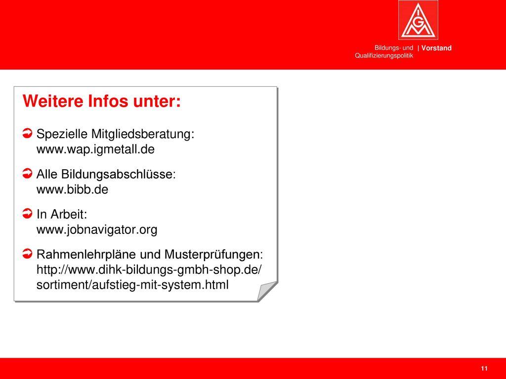 Weitere Infos unter: Spezielle Mitgliedsberatung: www.wap.igmetall.de
