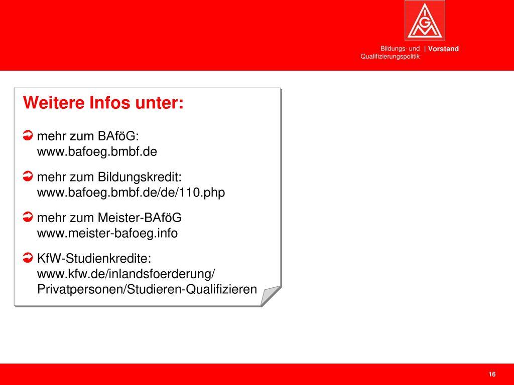 Weitere Infos unter: mehr zum BAföG: www.bafoeg.bmbf.de