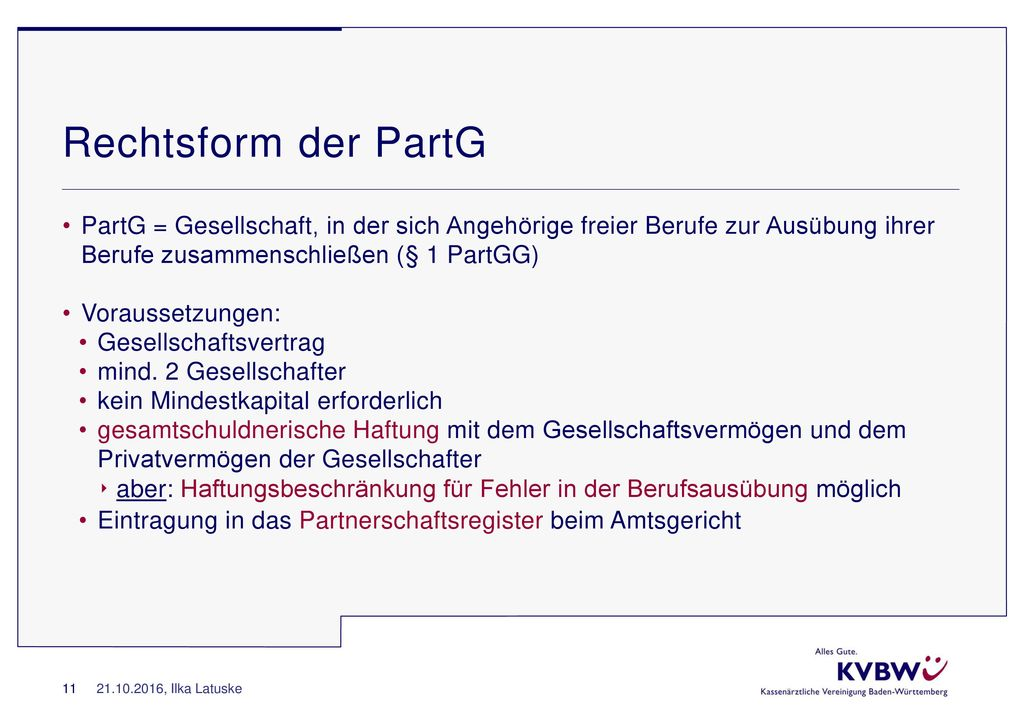 Rechtsform der PartG PartG = Gesellschaft, in der sich Angehörige freier Berufe zur Ausübung ihrer Berufe zusammenschließen (§ 1 PartGG)