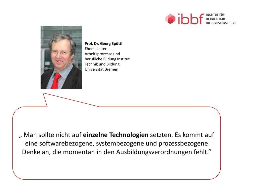 Prof. Dr. Georg Spöttl Ehem. Leiter Arbeitsprozesse und berufliche Bildung Institut Technik und Bildung, Universität Bremen.
