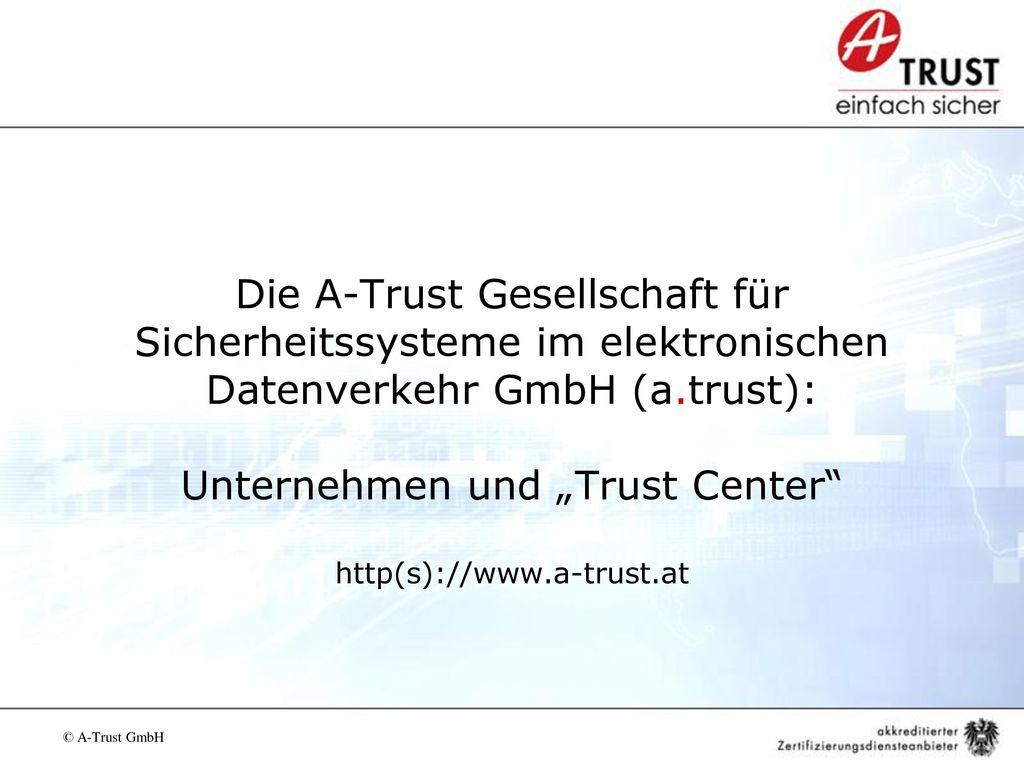 """Die A-Trust Gesellschaft für Sicherheitssysteme im elektronischen Datenverkehr GmbH (a.trust): Unternehmen und """"Trust Center http(s)://www.a-trust.at"""